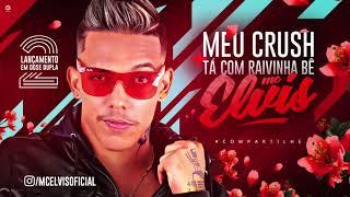 Baixar MC ELVIS - MEU CRUSH / TÁ COM RAIVINHA BÊ - BATIDÃO ROMÂNTICO