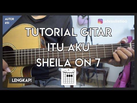Tutorial Gitar ( ITU AKU - SHEILA ON 7 ) CHORD, PETIKAN DAN GENJRENGAN LENGKAP!