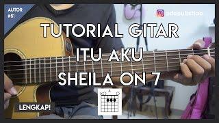 Tutorial Gitar ( ITU AKU - SHEILA ON 7 ) Mudah Dicerna dan Dipahami