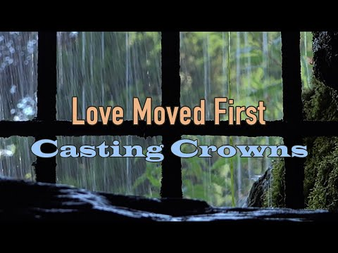 Love Moved First - Casting Crowns - Lyric Video