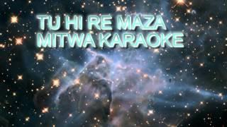 Tu hi re maza Mitwa Karaoke