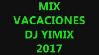 MIX VACACIONES  verano mix 2017 - DJ YIMIX -  la alta precision