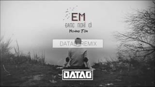 """Hoàng Tôn - Em Đang Nghĩ Gì (DATAD """"Chả Nghĩ Gì"""" Remix)"""