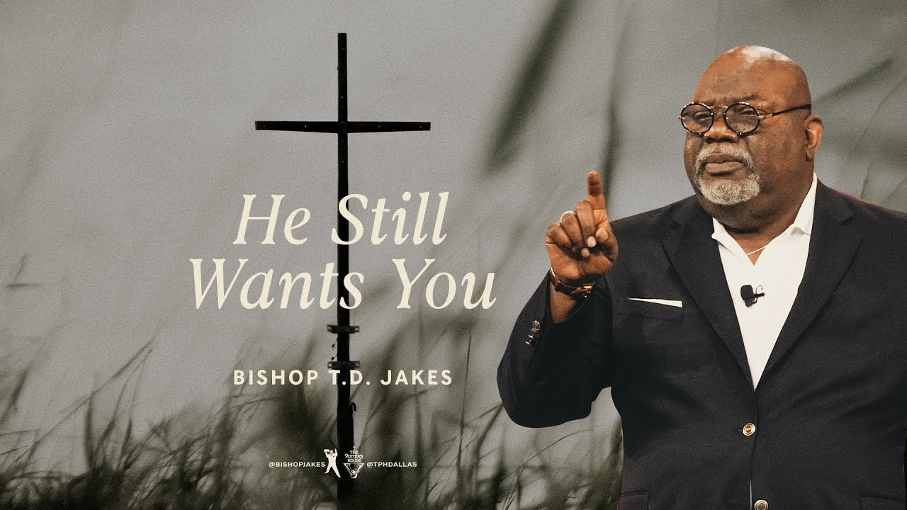 Download He Still Wants You - Bishop T.D. Jakes