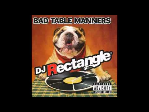 DJ Rectangle - Bad Table Manners [Part 1/8]