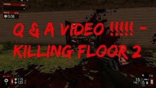 Q & A Video! - (Killing Floor 2 Gameplay)