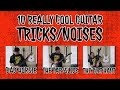 10 really cool guitar tricks/noises