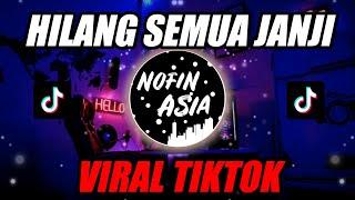 DJ Hilang Semua Janji VIRAL TIKTOK 🎶| Remix FULL BASS Terbaru 2020
