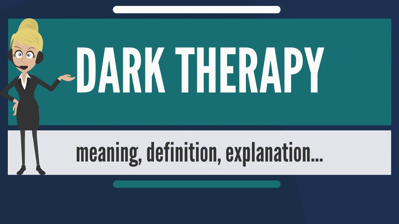 What is dark therapy what does dark therapy mean dark therapy what does dark therapy mean dark therapy meaning definition explanation biocorpaavc