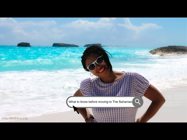 What You Need To Know Before Moving To The Bahamas | Bahamas | This Bahamian Gyal