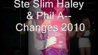 Ste Slim Haley & Phil A - Changes 2010.wmv