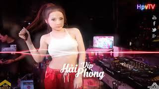 Nonstop 2019 Hay + ĐỘC    BASS CĂNG MẤT XÁC   Nhạc Sàn HpvTV DJ Remix 2019