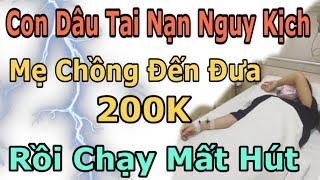 Con Dâu Tai Nạn Nguy Kịch, Mẹ Chồng Đến Đưa 200K Rồi Đi Về