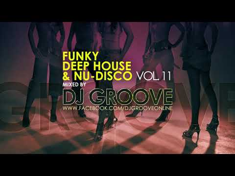 Funky Deep House & Nu-Disco Vol. #11 Mixed by DJ Groove