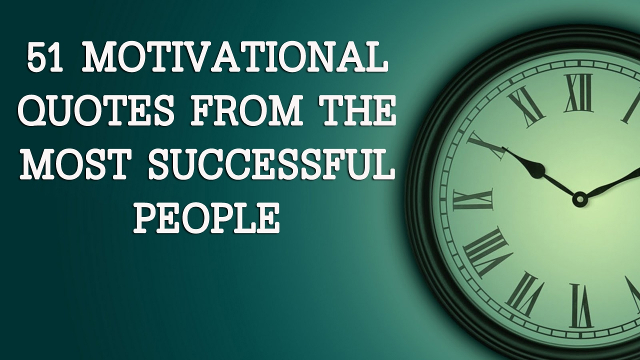 51 Motivational Quotes From The Most Successful People Famous