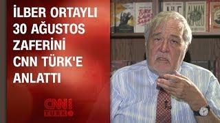 İlber Ortaylı 30 Ağustos zaferini CNN TÜRK'e anlattı