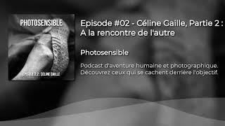 Episode #03 - Céline Gaille, Partie 2 : A la rencontre de l'autre