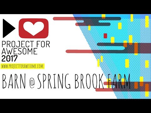 P4A 2017: Vote to Fund the Barn at Spring Brook Farm!! (Project for Awesome 2017) (DFTBA)
