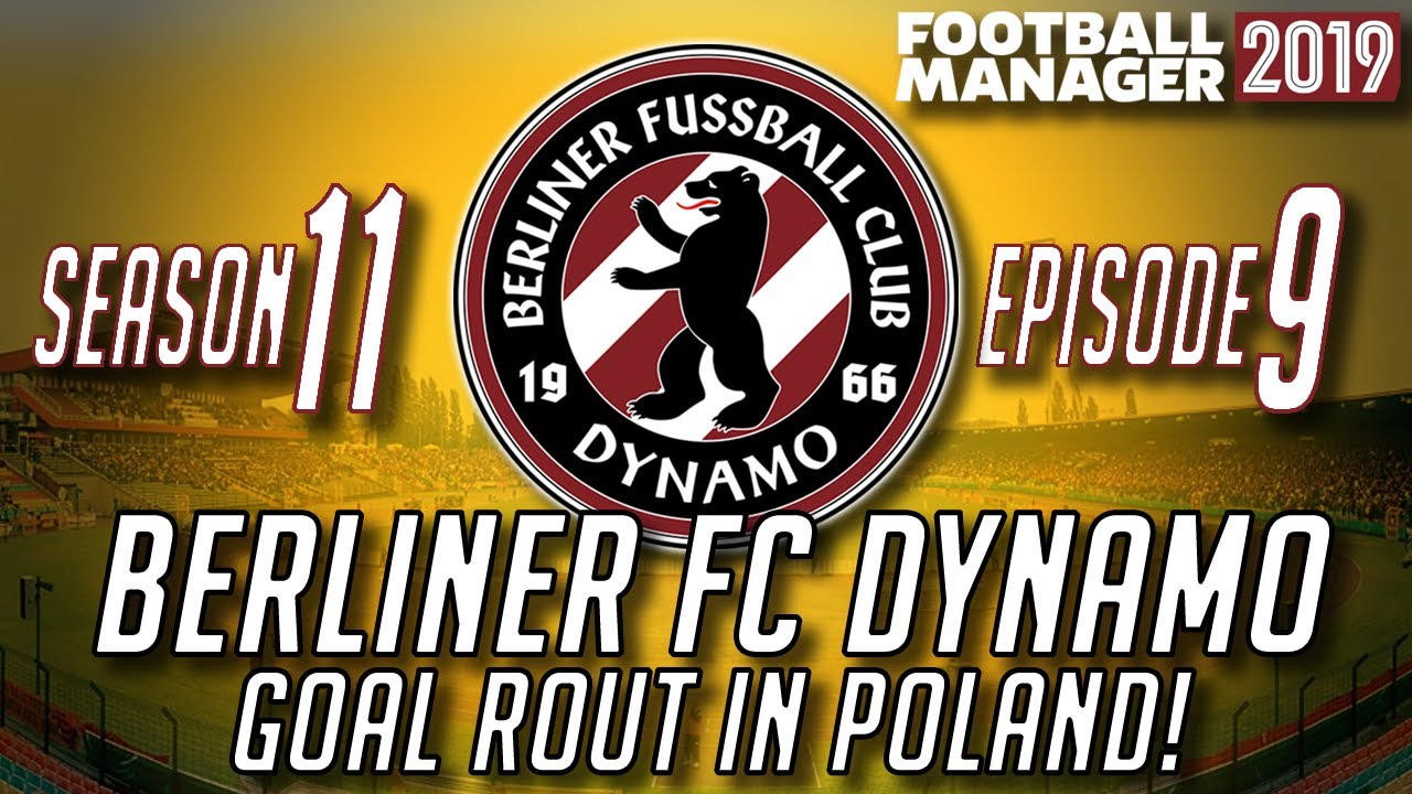 #FM19 Berliner FC Dynamo   Season 11, Episode 9: Goal Rout in Poland!    Football Manager 2019