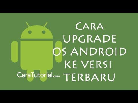 Cara Upgrade Versi Android Sesukamu