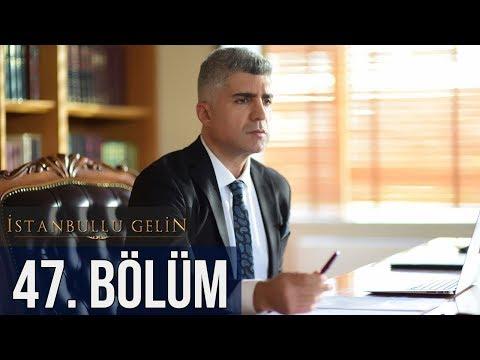 İstanbullu Gelin 47. Bölüm