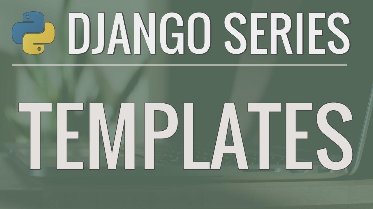 Python Django Tutorial Full Featured Web App Part 3 Templates