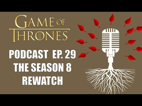 Game Of Thrones Podcast Episode 29: The Season 8 Rewatch - Ep.1 And 2