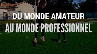COMMENT PASSER DU MONDE AMATEUR AU MONDE PROFESSIONNEL ?