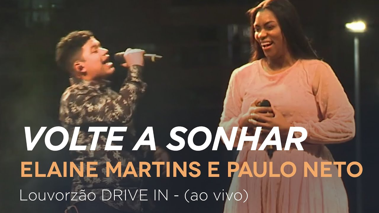 Elaine Martins e Paulo Neto - Volte a Sonhar - Louvorzão Drive In (Ao Vivo)