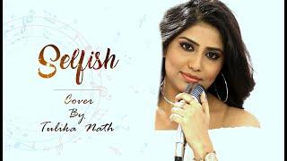 SELFISH COVER BY TULIKA NATH / SALMAN KHAN / RACE 3 / COVER SONG