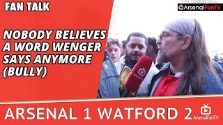 Nobody Believes A Word Arsene Wenger Says Anymore (Bully) | Arsenal 1 Watford 2