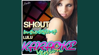 Shout (In the Style of Lulu) (Karaoke Version)
