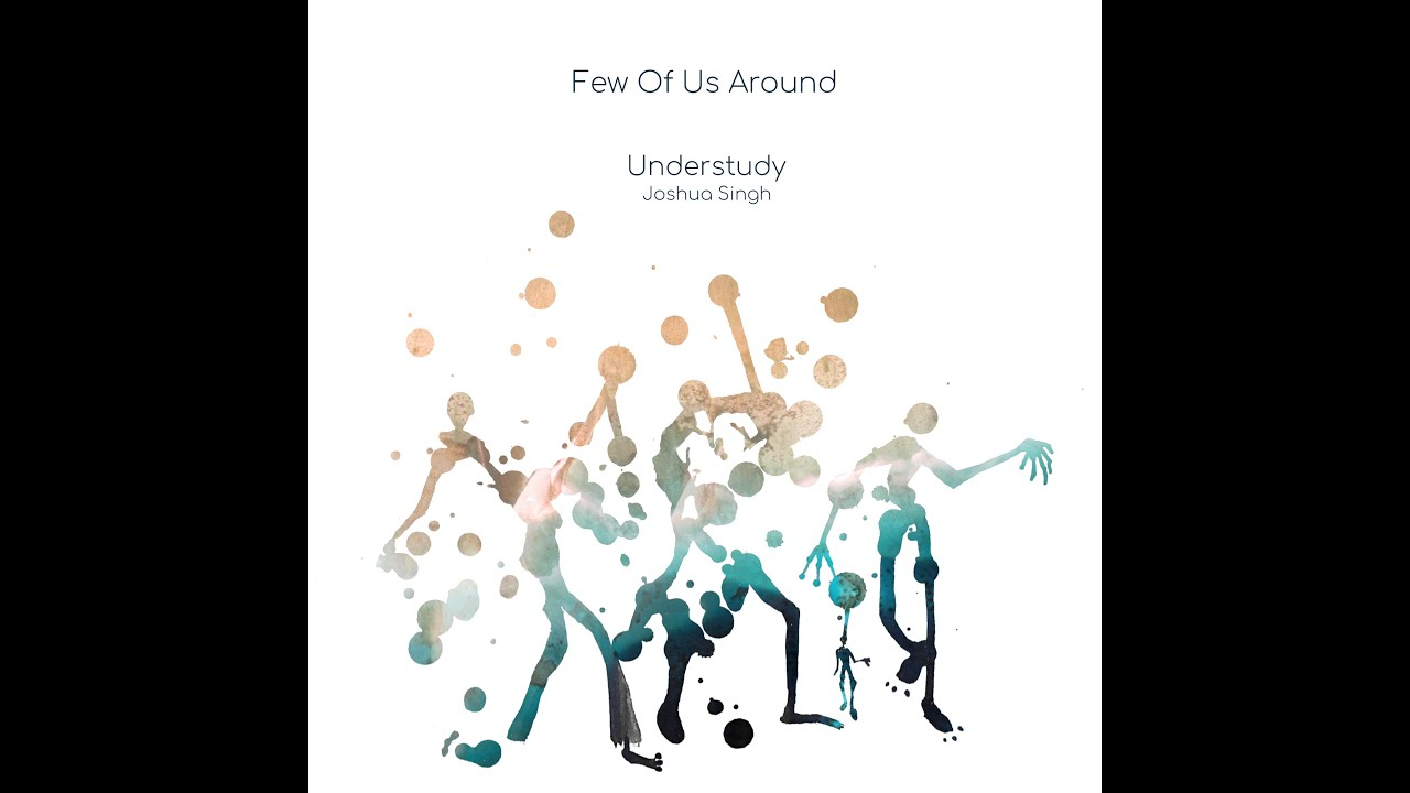 Joshua Singh - Few of Us Around