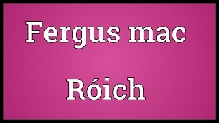 Fergus mac Róich Meaning