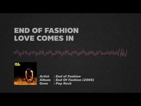 End of Fashion - Love Comes In