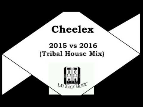 Cheelex 2015 vs 2016 tribal house mix 2017 youtube for Tribal house music 2015