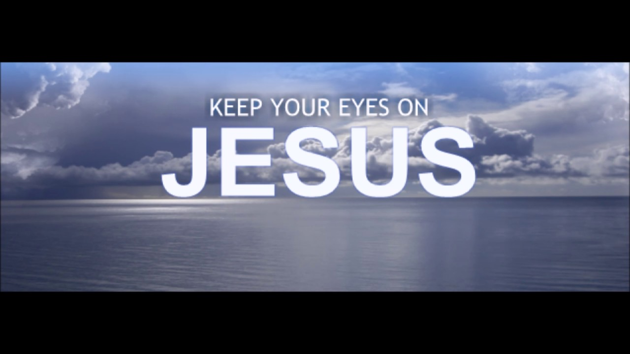 Image result for KEEP YOUR EYES ON JESUS
