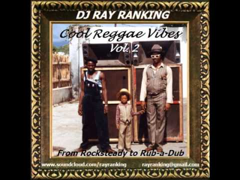 Cool Reggae Vibes 2 (from Rocksteady to Rub a Dub) by DJ Ray Ranking