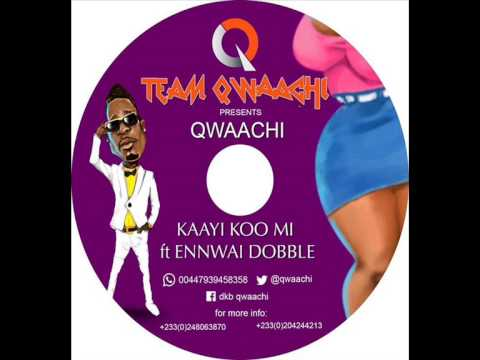 Qwaachi - Kaayi Koo Mi ft Ennwai Dobble (Audio)