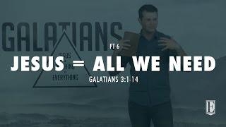JESUS = ALL WE NEED: Galatians 3:1-14