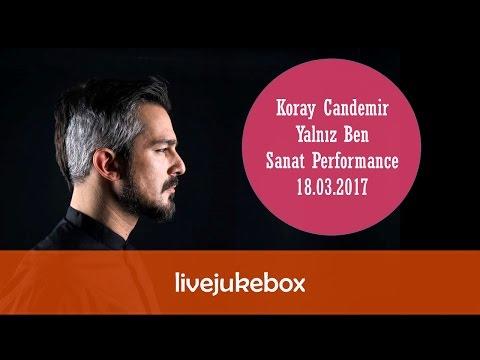 Koray Candemir - Yalnız Ben (Sanat Performance - 18.03.2017)
