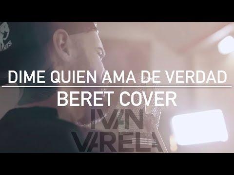 Dime quien ama de verdad - Beret (Ivan Varela cover)