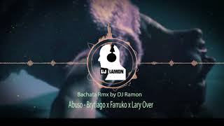 Abuso - Brytiago x Farruko x Lary Over (Bachata RMX by 🎧DJ Ramon🎧)