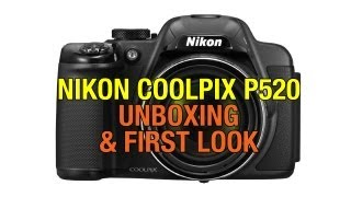 Nikon Coolpix P520 Digital Camera Unboxing & First Look