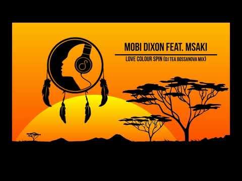 Mobi Dixon Feat  Msaki  – Love Colour Spin DJ Tea Bossanova Mix SOMNAMBULIST