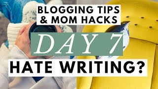 How to Write a Blog Post When You HATE Writing ● Blogging Tips & Mom Hacks Series DAY 7
