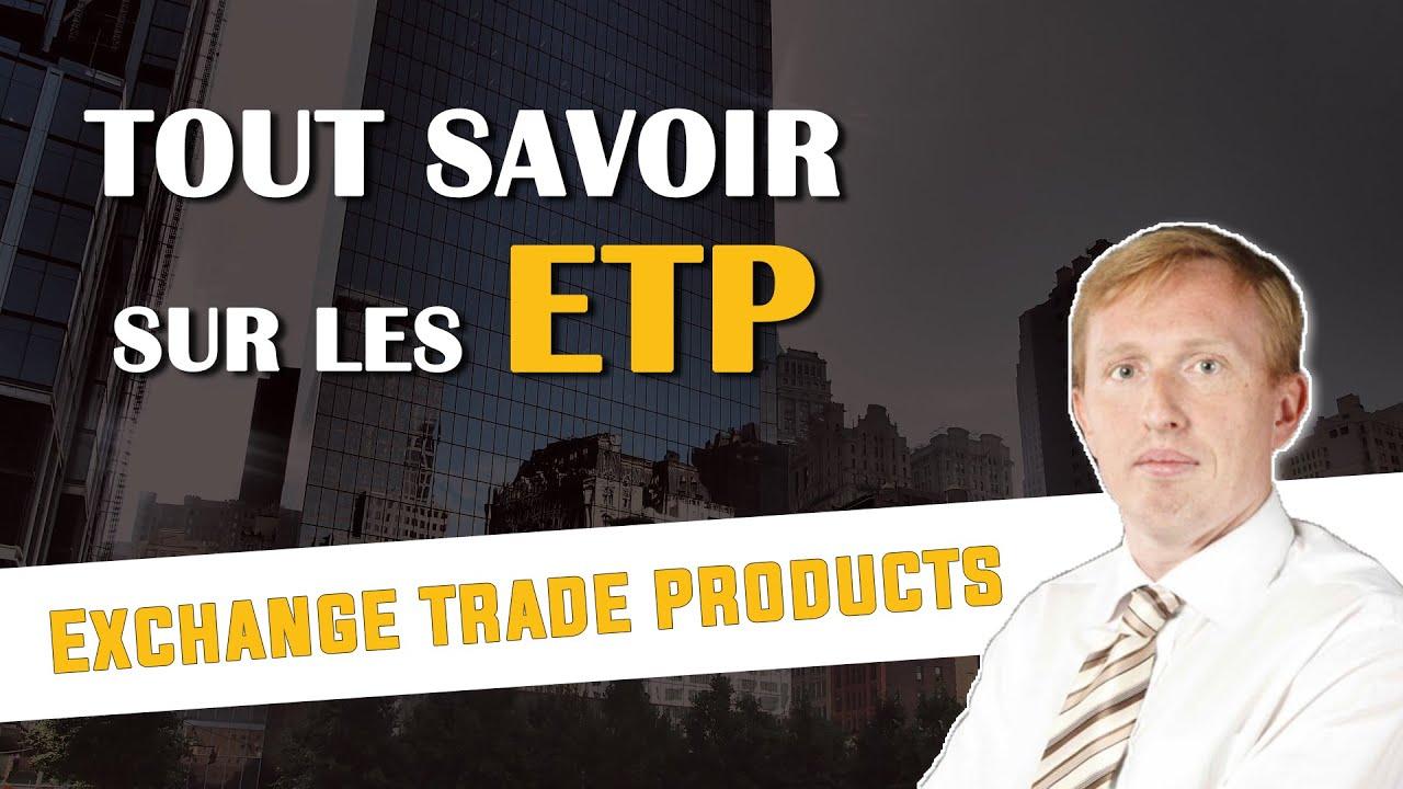 Tout savoir sur les ETP (Exchange Traded Products)