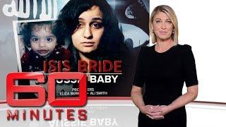 ISIS bride, Aussie baby: Part one - Should we let them call Australia home?   60 Minutes Australia