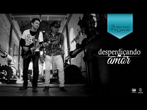 Zé Henrique e Gabriel - Desperdiçando Amor (Clipe Oficial)