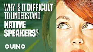 Why Is It So Difficult to Understand Native Speakers? - OUINO™